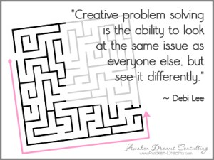 Awaken Dreams Consulting - Quote - Creative problem solving is the ability to look at the same issue as everyone else, but see it differently. - Debi Lee
