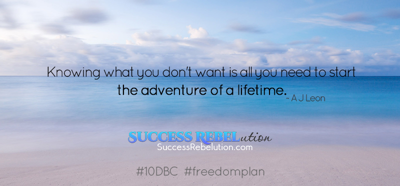 Knowing what you don't want is all you need to start the adventure of a lifetime. AJ Leon. Success Rebelution