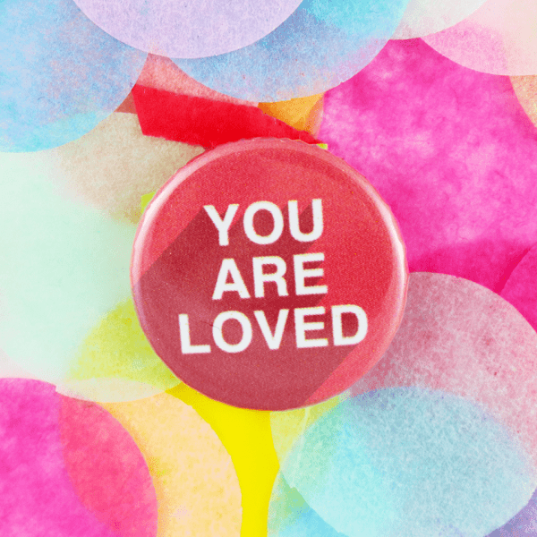 You are loved button badge