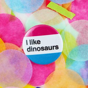 I like dinosaurs button badge