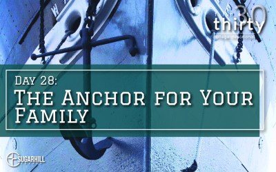 Day 28 – The Anchor for Your Family