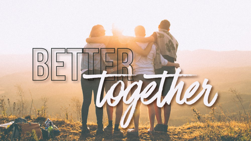 Better Together: Week 2