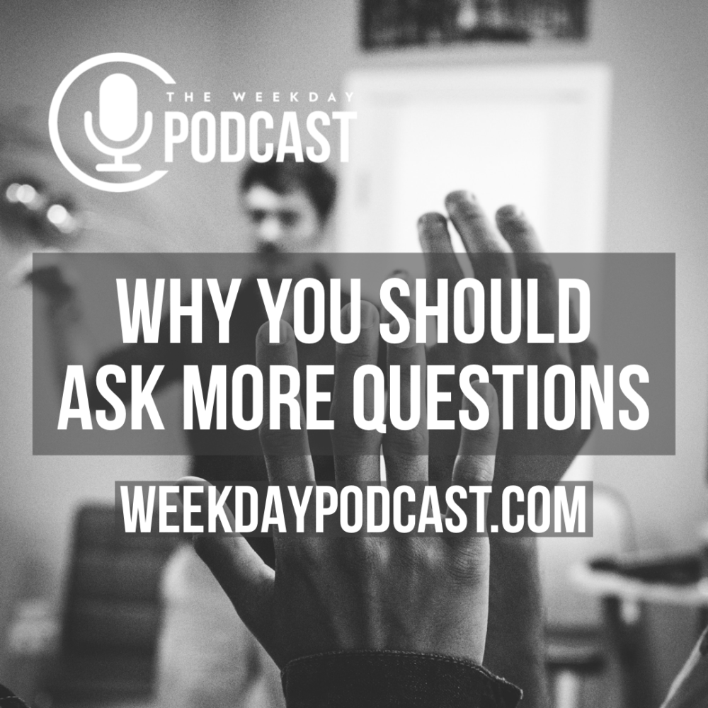 Why You Should Ask More Questions