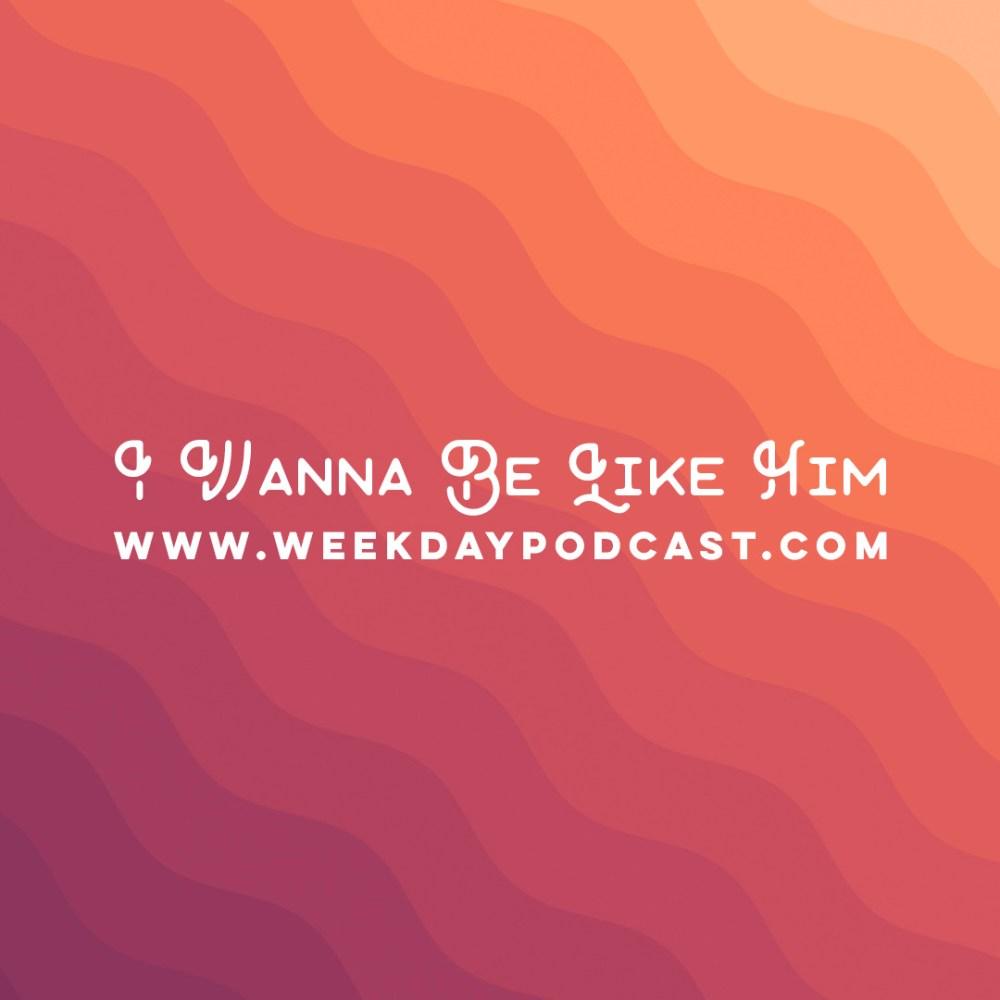 I Wanna Be Like Him - - September 25th, 2017 Image