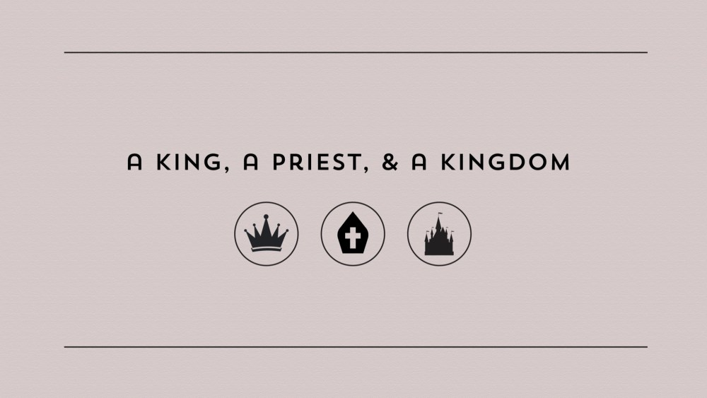 A King, a Priest, and a Kingdom: Week 4