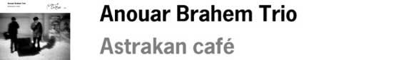 Anouar Brahem Trio, Astrakan Cafe Album