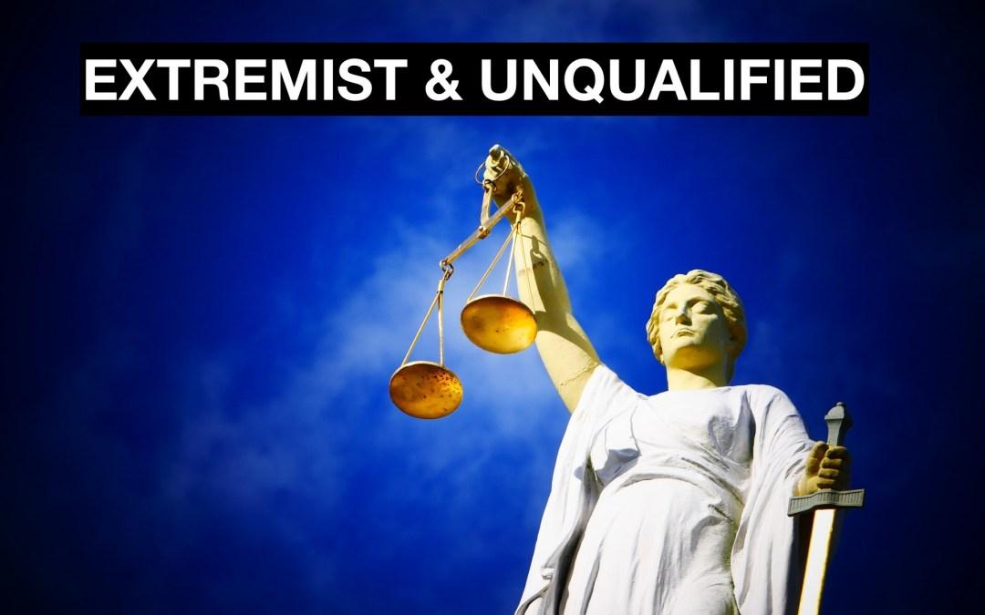 BLOCK EXTREMIST & UNQUALIFIED JUDGES: No Zealots in Lifetime Positions