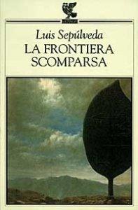 Luis Sepúlveda La frontiera scomparsa