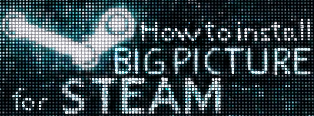 How to Install Steam Big Picture