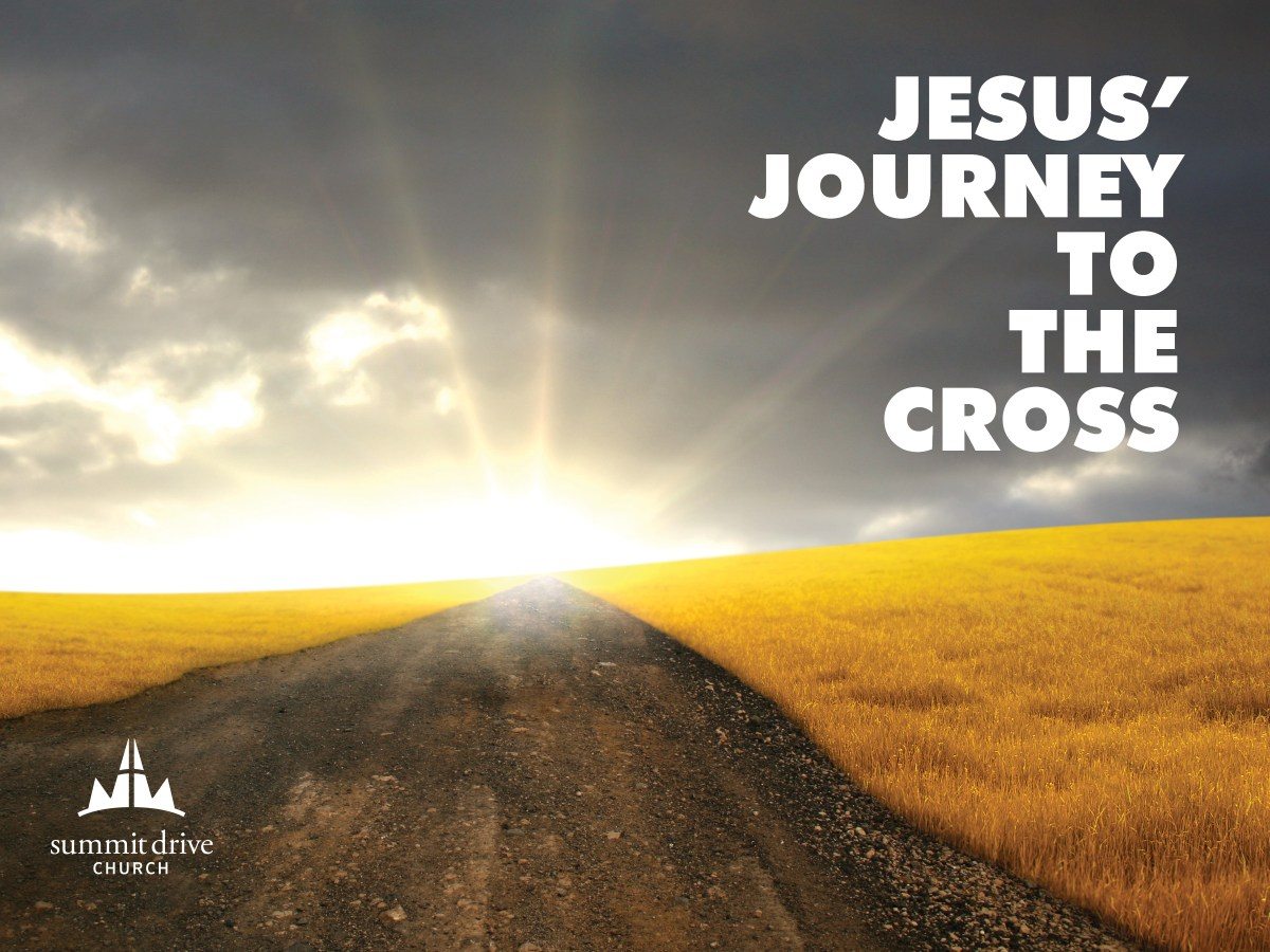 Jesus' Journey to the Cross Part One – Summit Drive Church