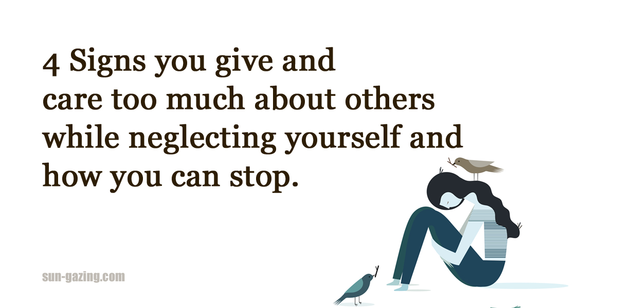 4 Signs You Are Giving Too Much To Other People And Not Taking Care Of Yourself