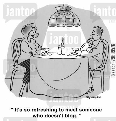 'It's so refreshing to meet someone who doesn't blog.' (Cartoon courtesy: jantoo.com)