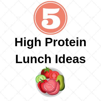 5 High Protein Lunch Ideas