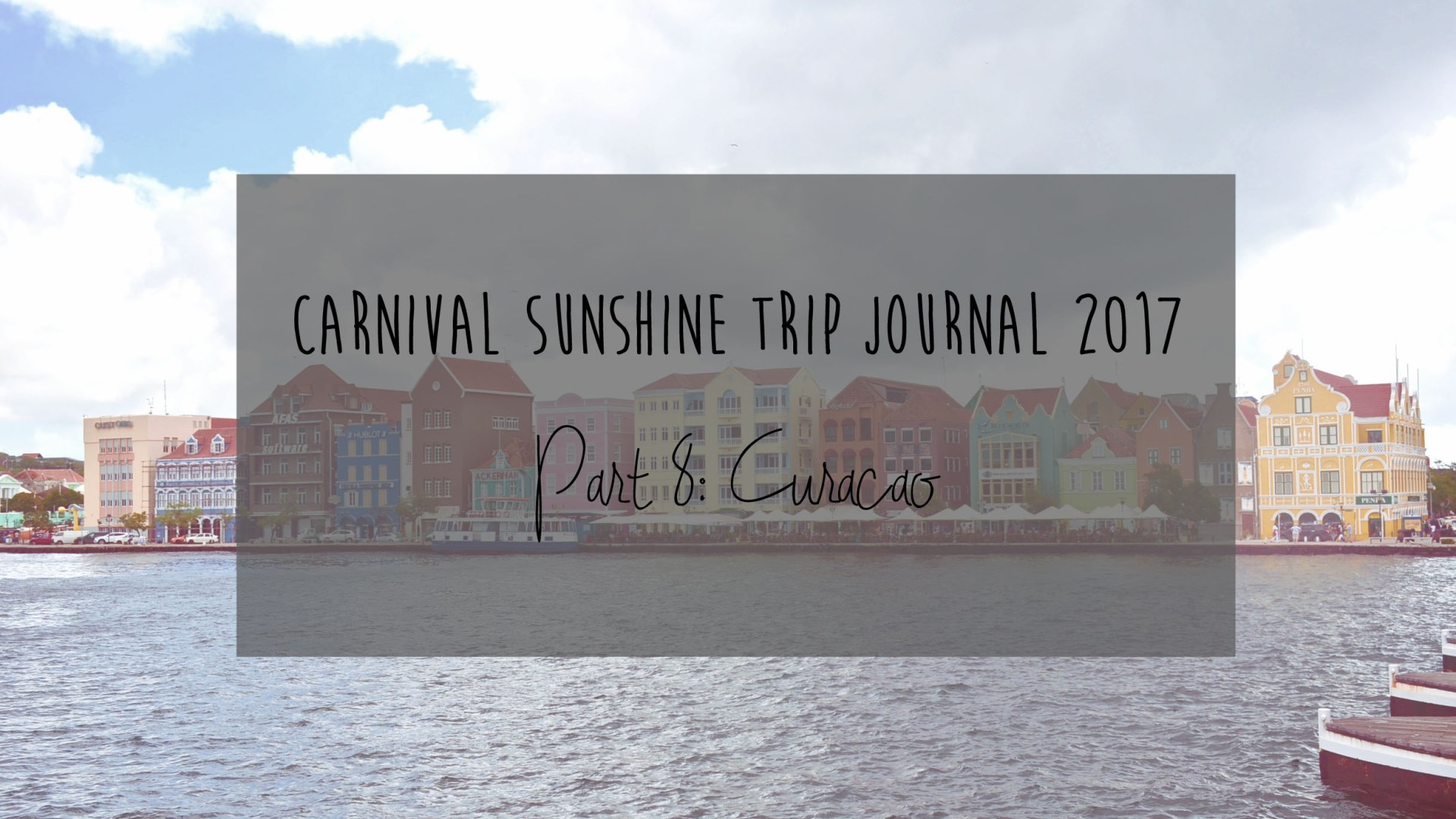 Carnival Sunshine Trip Journal: Part 8 – Curacao