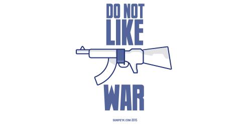Do not like war