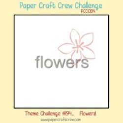Paper Craft Crew Flower Theme Challenge 194
