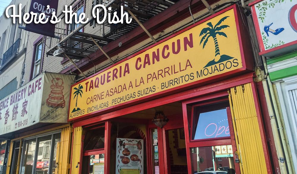 Here's the Dish: Taqueria Cancun