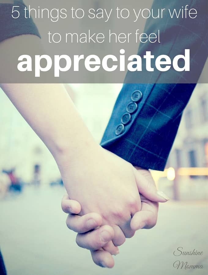 Things to say to make your wife feel more appreciated