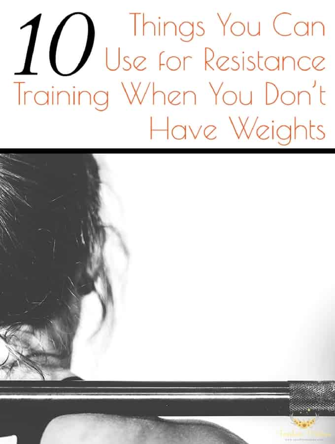 10 Things You Can Use for Resistance Training When You Don't Have Weights