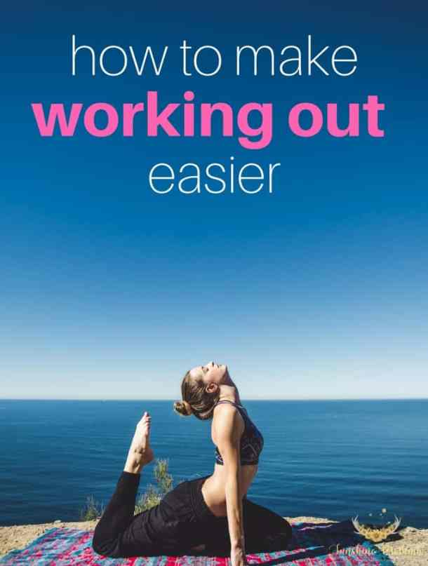 How to make working out easier