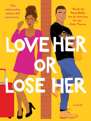 To Love Her or Lose Her by Tessa Bailey