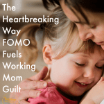 The Heartbreaking Way FOMO Fuels Working Mom Guilt