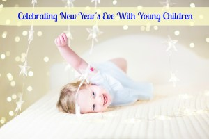 Celebrating New Year's Eve With Young Children