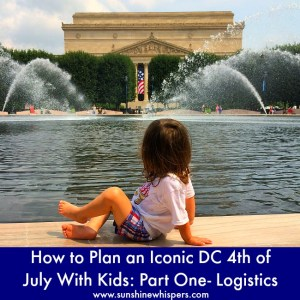 How to Plan an Iconic DC 4th of July With Kids: Part One- Logistics