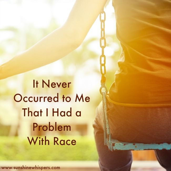 It Never Occurred to Me That I Had a Problem With Race
