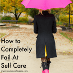 5 Ways to Succeed at Self Care From the Mom Who Utterly Failed
