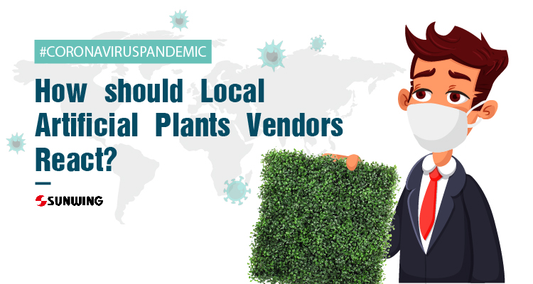How should local artificial plants vendors react to the Corona virus Pandemic