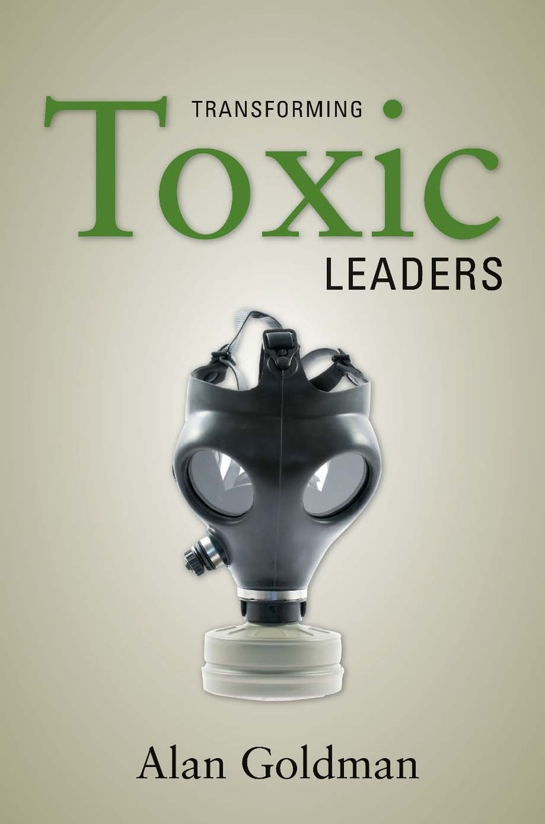 Transforming Toxic Leaders Alan Goldman
