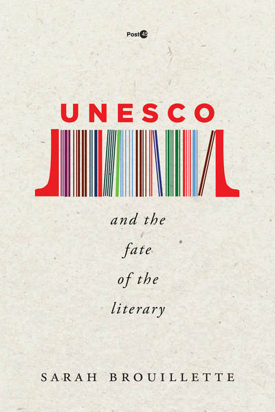 UNESCO and the Fate of the Literary by Sarah Brouillette