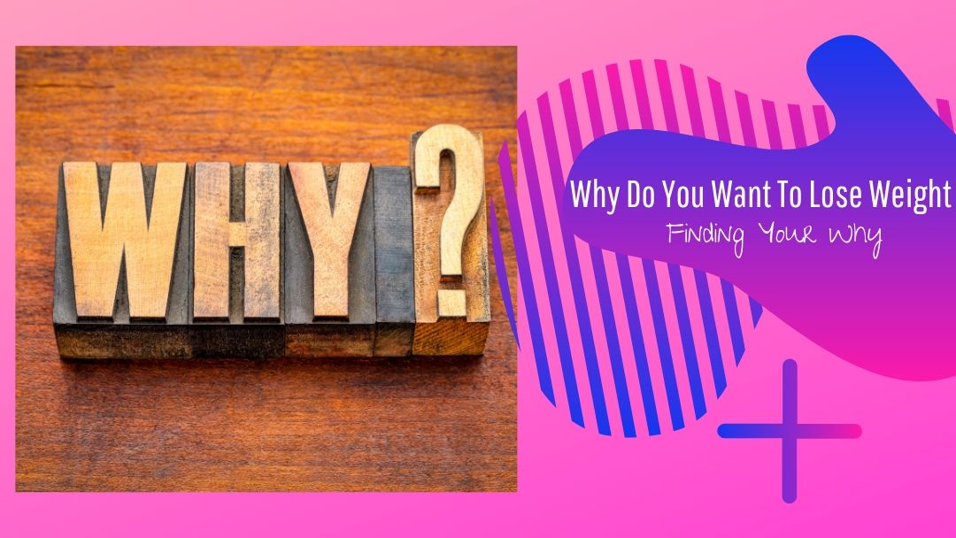 Why Do You Want to Lose Weight – Finding Your Why