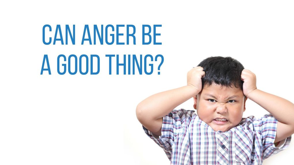 Can Anger Be a Good Thing?