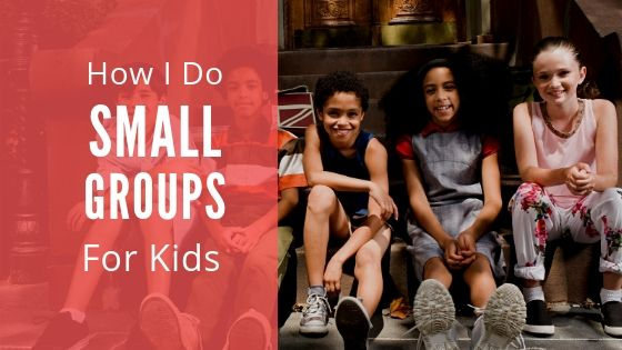 How I do small groups for kids