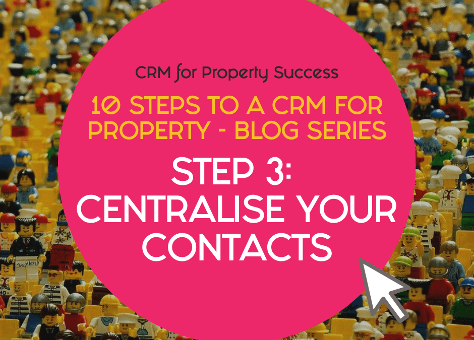 10 Steps to a CRM for Property – Step 3: Centralise your contacts in your property CRM