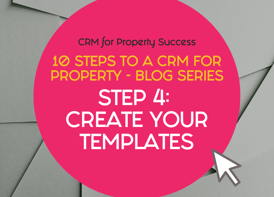 10 Steps to a CRM for Property – Step 4: Create templates eg/ email, analysis, viewing