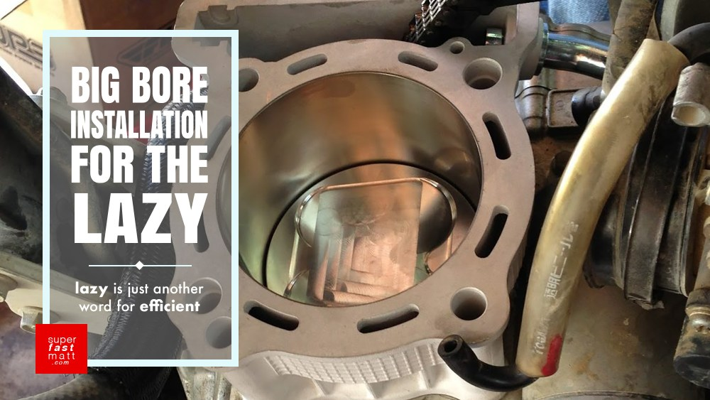Big Bore Installation For The Lazy