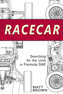 Racecar: Searching For The Limit In Formula SAE by Matt Brown