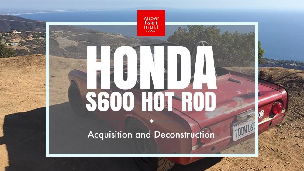 Honda S600 Acquisition and Deconsctruction