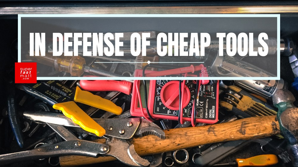 In Defense Of Cheap Tools