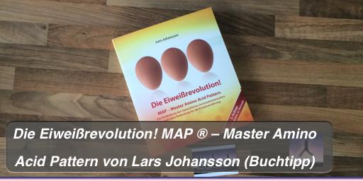 Die Eiweißrevolution! MAP ® – Master Amino Acid Pattern von Lars Johansson (Buchtipp)
