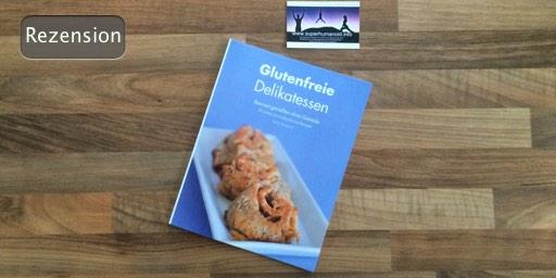 Glutenfreie Delikatessen: Bewusst genießen ohne Getreide