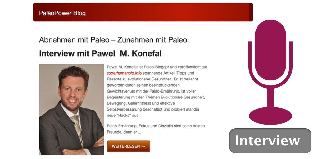 Interview auf dem PaläoPower Blog von Dr. Sabine Paul: Abnehmen mit Paleo – Zunehmen mit Paleo - Interview mit Pawel M. Konefal