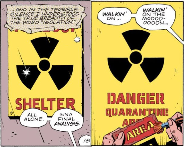 "The radiation quarantine panel alongside the previous panel, which has the radiation symbol on a sign reading ""FALLOUT SHELTER"". Superimposed dialogue box, in the pirate scroll style: ""...and in the terrible silence I understood the true breadth of the word ""isolation"". At the bottom of the panel, a dialogue balloon: ""All alone. Inna final analysis."""