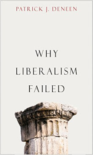Why Liberalism Failed - Deneen