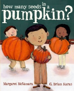 How Many Seeds in a Pumpkin? by Margaret McNamara and G. Brian Karas.