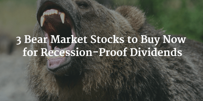 3 Bear Market Stocks to Buy Now for Recession-Proof Dividends