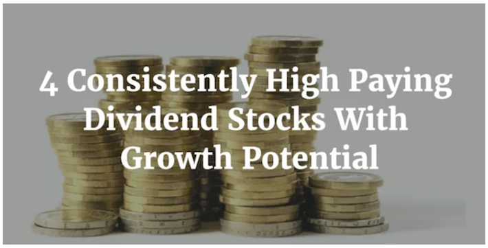 4 Consistently High Paying Dividend Stocks